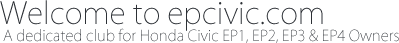 Welcome to epcivic.com - A dedicated club for Honda Civic EP1, EP2, EP3 & EP4 Owners